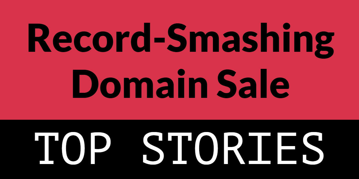 """Graphic rectangle with red and black background and the words """"record smashing domain sale"""" and """"top stories"""""""
